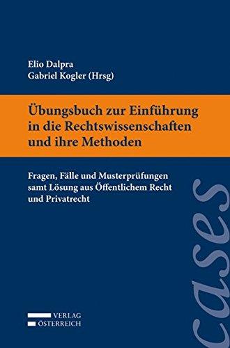Übungsbuch zur Einführung in die Rechtswissenschaft und ihre Methoden: Fragen, Fälle und Musterprüfungen samt Lösung aus Öffentlichem Recht und Privatrecht