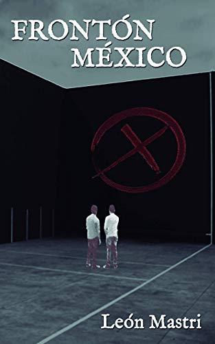 FRONTÓN MÉXICO eBook: León Mastri: Amazon.es: Tienda Kindle