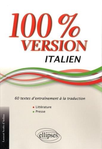 100% Italien Version 60 Textes d'Entrainement a la Traduction Litterature et Presse par Laurent Scotto-d'Ardino