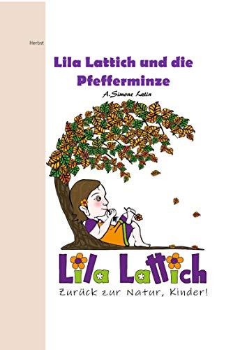Lila Lattich, zurück zur Natur Kinder!: Die Pfefferminze