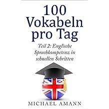 Englische Sprachkompetenz in schnellen Schritten: Lernsystem, Aussprachetipps und Bonushilfen (100 Vokabeln pro Tag 2)