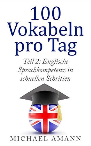 Englische Sprachkompetenz in schnellen Schritten: Lernsystem, Aussprachetipps und Bonushilfen (100 Vokabeln pro Tag 2) (Fließend Englisch)