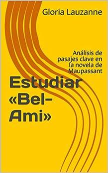 Estudiar «bel-ami»: Análisis De Pasajes Clave En La Novela De Maupassant por Gloria Lauzanne epub