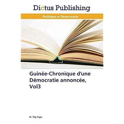 Guinée-Chronique d'une Démocratie annoncée, Vol3