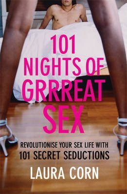 [101 Nights of Grrreat Sex: Revolutionise Your Sex Life with 101 Secret Seductions] (By: Laura Corn) [published: January, 2008]