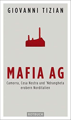 Mafia AG: Camorra, Cosa Nostra und 'Ndrangheta erobern Norditalien