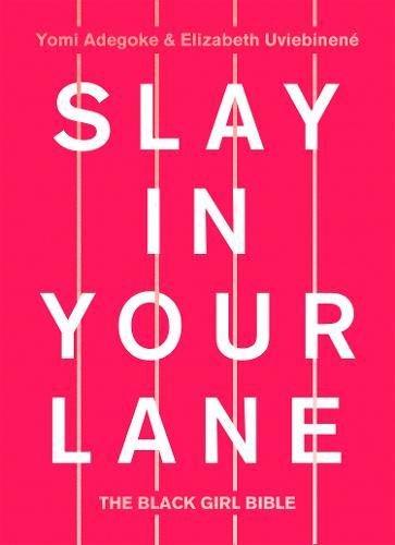 Slay In Your Lane: The Black Girl Bible por Yomi Adegoke