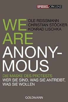 We are Anonymous: Die Maske des Protests - Wer sie sind, was sie antreibt, was sie wollen von [Reißmann, Ole, Christian Stöcker, Konrad Lischka]