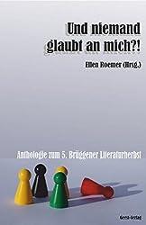 Und niemand glaubt an mich?!: Anthologie zum 5. Brüggener Literaturherbst