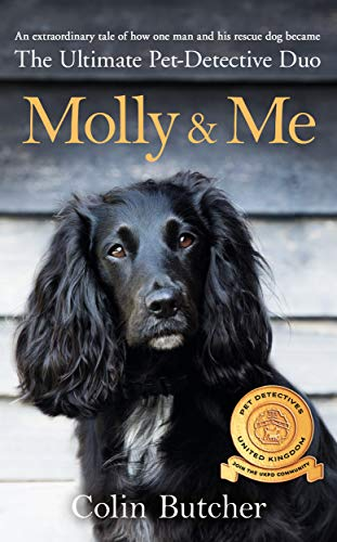 Molly and Me: An extraordinary tale of second chances and how a dog and her owner became the ultimate pet-detective duo (English Edition) (Pet Detective)
