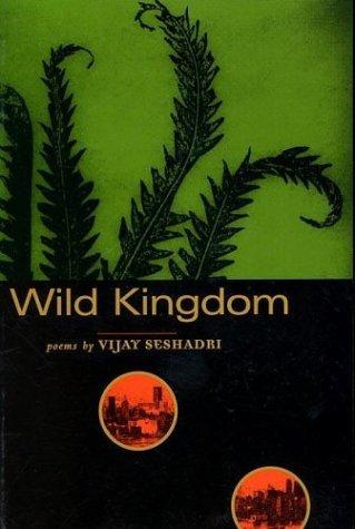 Wild Kingdom by Vijay Seshadri (1996-04-15)
