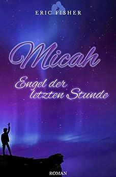 Micah - Engel der letzten Stunde (German Edition) by [Fisher, Eric]