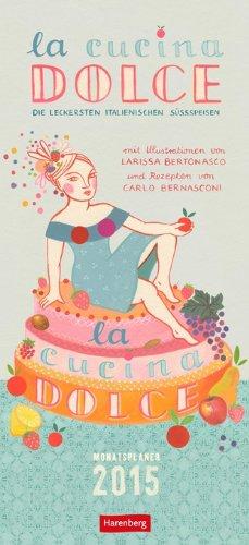La cucina dolce Monatsplaner 2015: Die leckersten italienischen Süßspeisen; Monatsplaner (Italienische Küchen Kalender 2015)