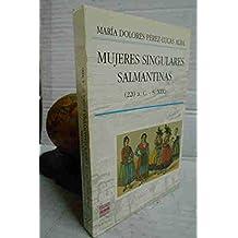MUJERES SINGULARES SALMANTINAS ( 220 a. C. - S. XIX ). 1ª edición. Prólogo de Gonzalo Torrente Ballester