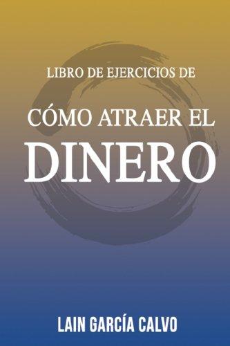 Como Atraer el Dinero - Libro de Ejercicios par Lain Garcia Calvo