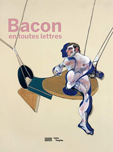 Francis Bacon en toutes lettres : Catalogue de l'expostion présentée au Centre Pompidou du 11 septembre 2019 au 20 janvier 2020