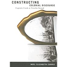 [(Constructing Colonial Discourse: Cook at Nootka Sound, 1778)] [Author: N. E. Currie] published on (September, 2005)