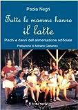 Scarica Libro Tutte le mamme hanno il latte Rischi e danni dell alimentazione artificiale (PDF,EPUB,MOBI) Online Italiano Gratis