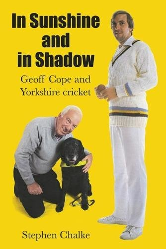 In Sunshine and in Shadow: Geoff Cope and Yorkshire Cricket por Stephen Chalke