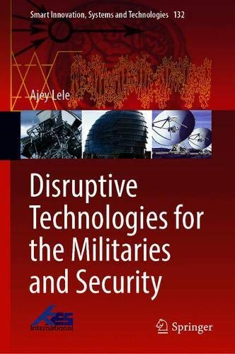 Disruptive Technologies for the Militaries and Security (Smart Innovation, Systems and Technologies, Band 132)