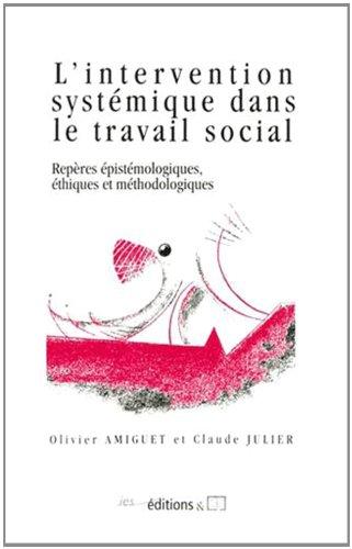 L'Intervention Systemique Dans le Travail Social. Repères Epistemolog Iques, Ethiques et Methodologi