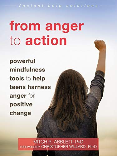 From Anger to Action: Powerful Mindfulness Tools to Help Teens Harness Anger for Positive Change (The Instant Help Solutions Series) (English Edition)