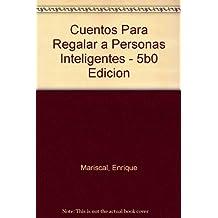 Cuentos Para Regalar a Personas Inteligentes - 5b0 Edicion (Spanish Edition) by Enrique Mariscal (2000-07-02)