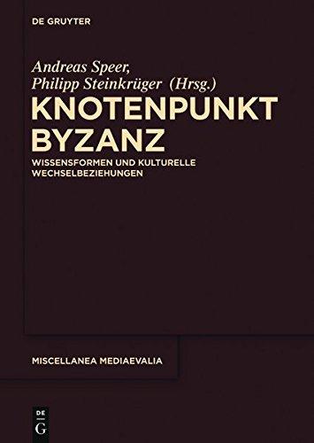 Knotenpunkt Byzanz: Wissensformen Und Kulturelle Wechselbeziehungen (Miscellanea Mediaevalia)