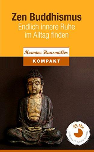 Zen Buddhismus - Endlich innere Ruhe im Alltag finden