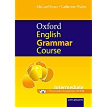Oxford English Grammar Course. Intermediate. With Answers: A grammar practice book for intermediate and upper-intermediate students of English