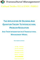 THE APPLICATION OF DILEMMA AND QUANTUM THEORY TO INTERCULTURAL PROBLEM RESOLUTION AND THEIR INTEGRATION IN A TRANSCULTURAL MANAGEMENT MODEL