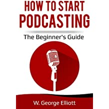 How To Start Podcasting: The Beginner's Guide