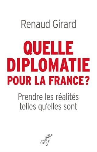 Quelle diplomatie pour la France ? : Prendre les réalités telles qu'elles sont
