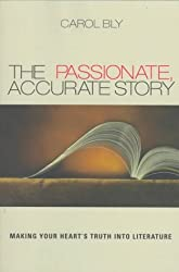 The Passionate, Accurate Story: Making Your Heart's Truth into Literature by Carol Bly (1998-02-13)
