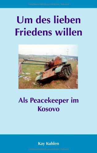 Um des lieben Friedens willen: Als Peacekeeper im Kosovo