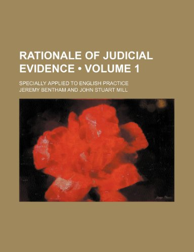 Rationale of Judicial Evidence (Volume 1); Specially Applied to English Practice