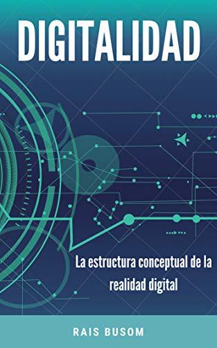 Digitalidad: La estructura conceptual de la realidad digital por Rais Busom