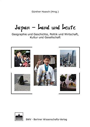 Japan - Land und Leute: Geographie und Geschichte, Politik und Wirtschaft, Kultur und Gesellschaft