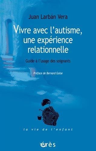 Vivre avec l'autisme, une expérience relationnelle : Guide à l'usage des soignants