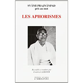 Les Aphorismes : Svâmi Prajnânpad pris au mot - Édition bilingue français-anglais