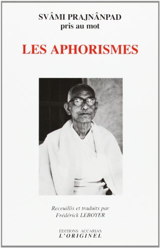 Les Aphorismes : Svâmi Prajnânpad pris au mot - Édition bilingue français-anglais thumbnail