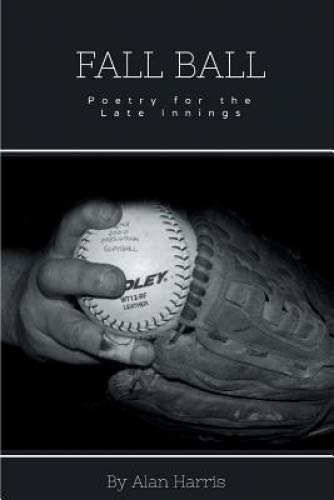Fall Ball: For the Late Innings por Alan Harris
