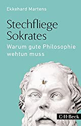 Stechfliege Sokrates: Warum gute Philosophie wehtun muss (Beck Paperback)