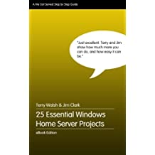25 Essential Windows Home Server Projects (English Edition)