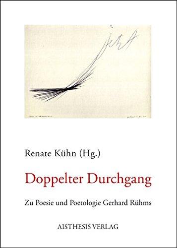 Doppelter Durchgang: Zu Poesie und Poetologie Gerhard Rühms
