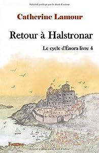 Retour à Halstronar: Le cycle d'Énora livre 4 par Catherine Lamour (II)
