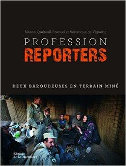 Profession reporters : Deux baroudeuses en terrain min de Manon Qurouil ,Vronique de Viguerie (Photographies) ( 27 aot 2015 )