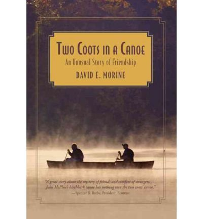 two-coots-in-a-canoe-an-unusual-story-of-friendship-two-coots-in-a-canoe-an-unusual-story-of-friendship-by-morine-david-e-author-may-2011-paperback