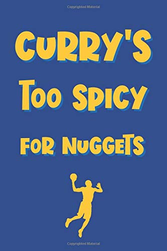 Curry's Too Spicy For Nuggets: Funny Pun Notebook Novelty Gift for Golden State Warriors Basketball Team Lovers Blank Lined Journal to Jot Down Ideas (6 x 9 Inches, 100 pages)