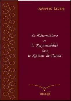 Le Déterminisme et la Responsabilité dans le Système de Calvin par [Lecerf, Auguste]